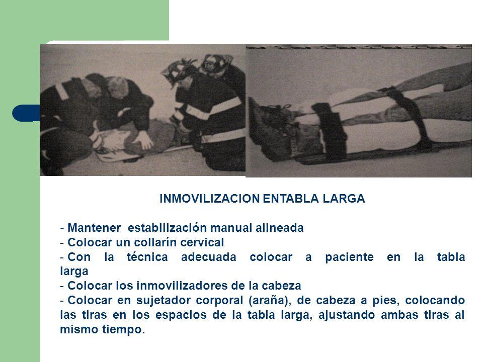 INMOVILIZACION ENTABLA LARGA - Mantener estabilización manual alineada - Colocar un collarín cervical - Con la técnica adecuada colocar a paciente en