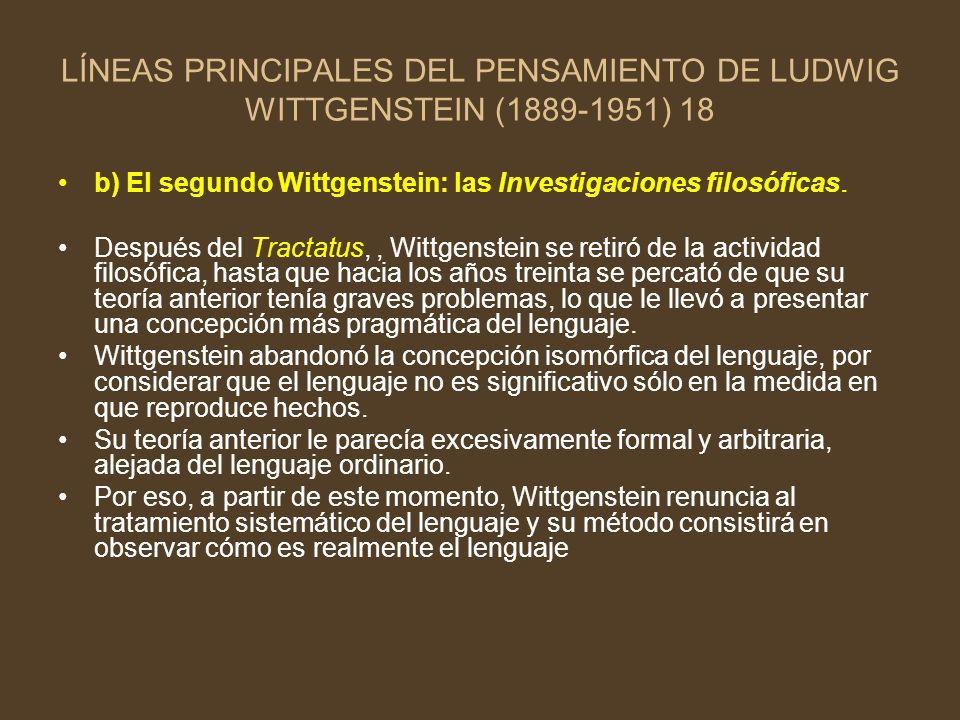 LÍNEAS PRINCIPALES DEL PENSAMIENTO DE LUDWIG WITTGENSTEIN (1889-1951) 18 b) El segundo Wittgenstein: las Investigaciones filosóficas. Después del Trac