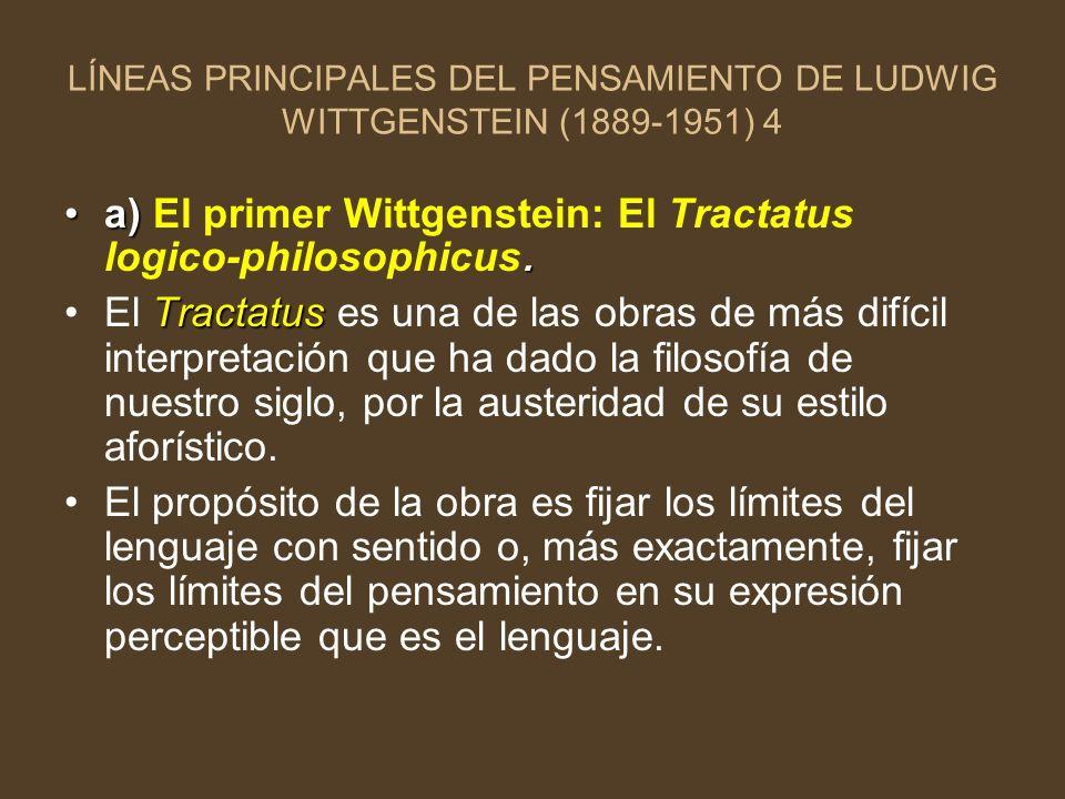 LÍNEAS PRINCIPALES DEL PENSAMIENTO DE LUDWIG WITTGENSTEIN (1889-1951) 4 a).a) El primer Wittgenstein: El Tractatus logico-philosophicus. TractatusEl T