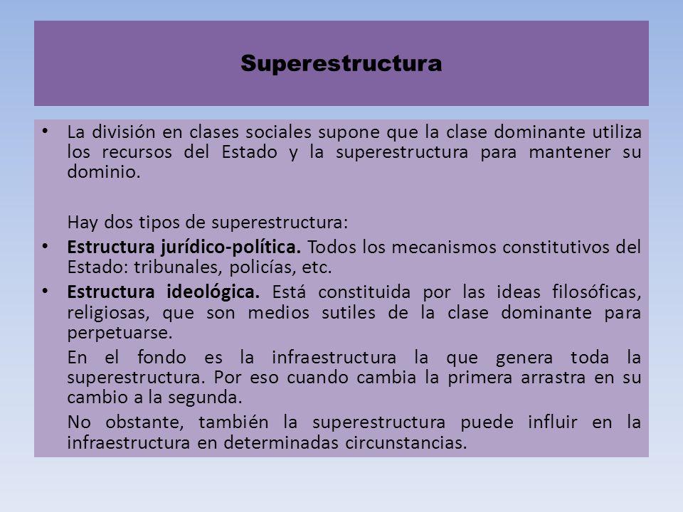 Superestructura La división en clases sociales supone que la clase dominante utiliza los recursos del Estado y la superestructura para mantener su dom