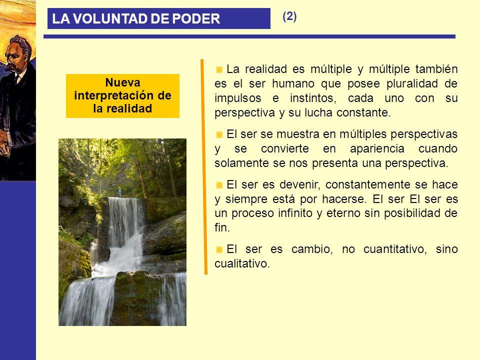 Nueva interpretación de la realidad LA VOLUNTAD DE PODER (2) La realidad es múltiple y múltiple también es el ser humano que posee pluralidad de impul