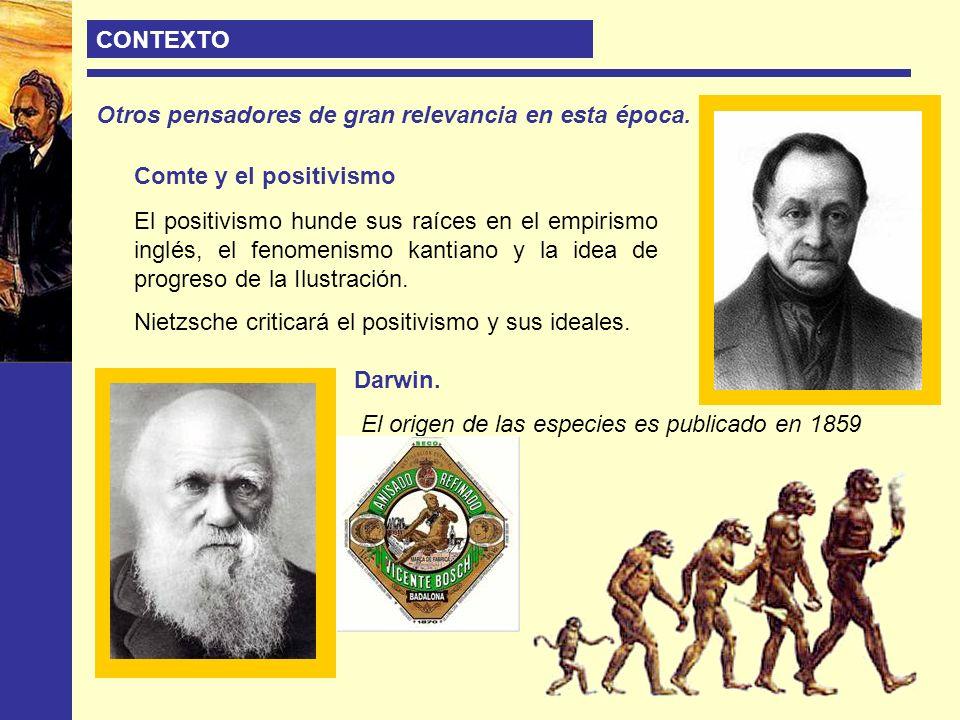 CONTEXTO Otros pensadores de gran relevancia en esta época. Darwin. El origen de las especies es publicado en 1859 Comte y el positivismo El positivis