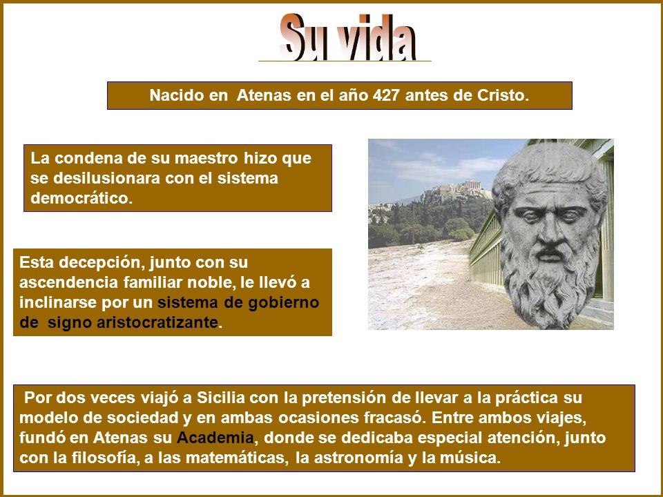 Nacido en Atenas en el año 427 antes de Cristo. La condena de su maestro hizo que se desilusionara con el sistema democrático. Esta decepción, junto c