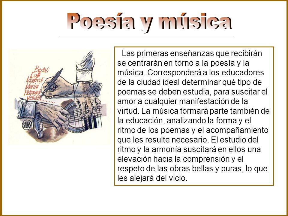 Las primeras enseñanzas que recibirán se centrarán en torno a la poesía y la música. Corresponderá a los educadores de la ciudad ideal determinar qué