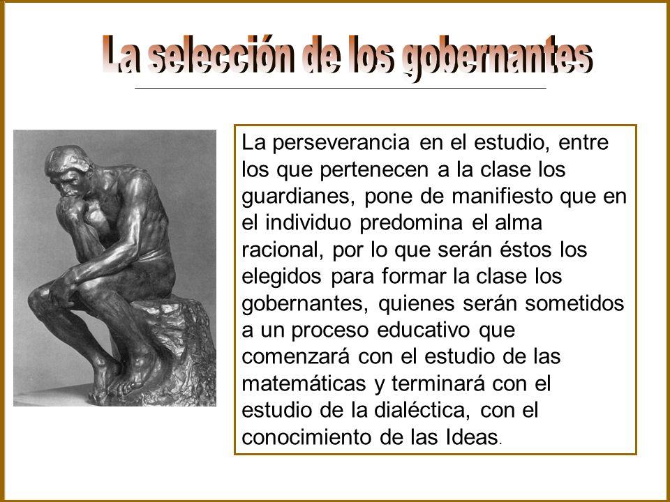 La perseverancia en el estudio, entre los que pertenecen a la clase los guardianes, pone de manifiesto que en el individuo predomina el alma racional,