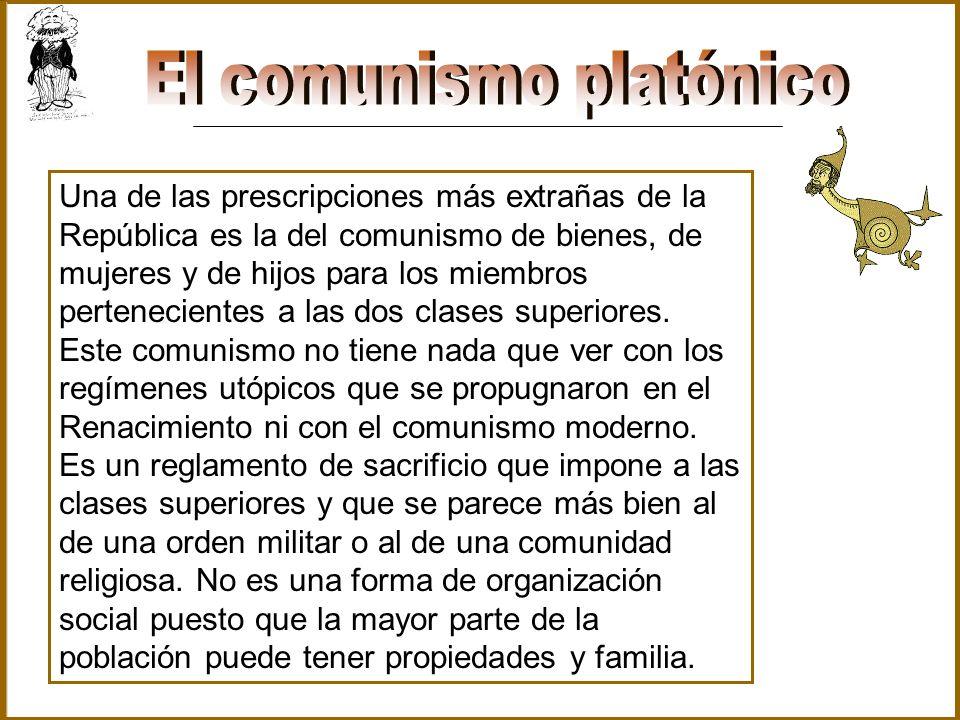 Una de las prescripciones más extrañas de la República es la del comunismo de bienes, de mujeres y de hijos para los miembros pertenecientes a las dos