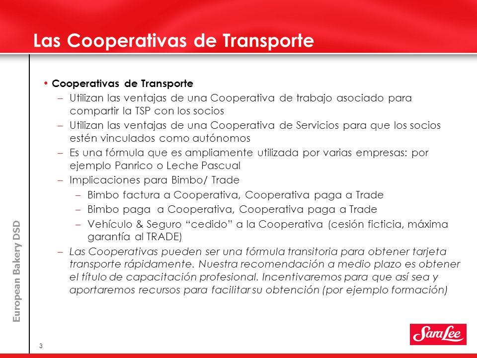 European Bakery DSD 3 Las Cooperativas de Transporte Cooperativas de Transporte –Utilizan las ventajas de una Cooperativa de trabajo asociado para com