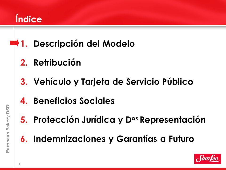 European Bakery DSD 4 Índice 1.Descripción del Modelo 2.Retribución 3.Vehículo y Tarjeta de Servicio Público 4.Beneficios Sociales 5.Protección Jurídi