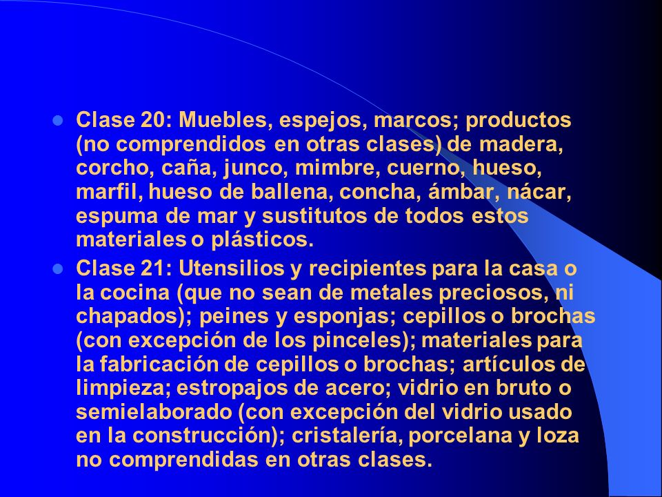 Clase 20: Muebles, espejos, marcos; productos (no comprendidos en otras clases) de madera, corcho, caña, junco, mimbre, cuerno, hueso, marfil, hueso d
