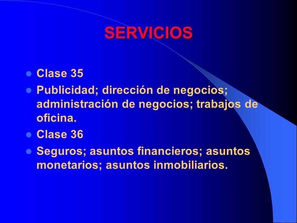 SERVICIOS Clase 35 Publicidad; dirección de negocios; administración de negocios; trabajos de oficina. Clase 36 Seguros; asuntos financieros; asuntos
