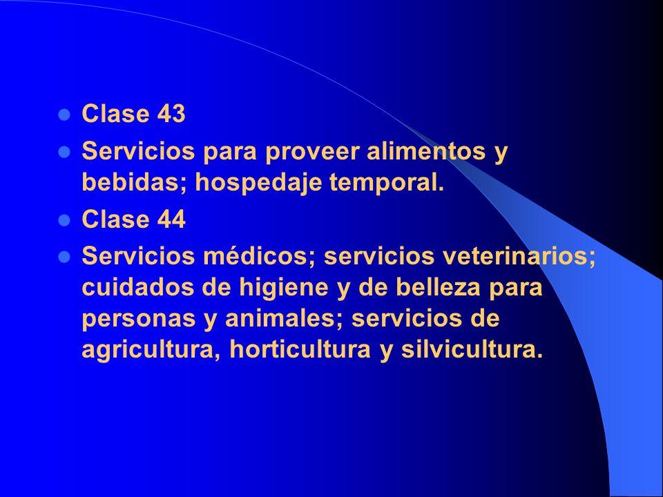 Clase 43 Servicios para proveer alimentos y bebidas; hospedaje temporal. Clase 44 Servicios médicos; servicios veterinarios; cuidados de higiene y de
