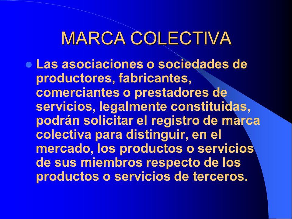 MARCA COLECTIVA Las asociaciones o sociedades de productores, fabricantes, comerciantes o prestadores de servicios, legalmente constituidas, podrán so