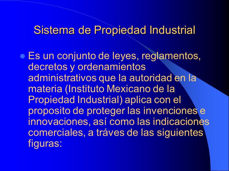 Sistema de Propiedad Industrial Es un conjunto de leyes, reglamentos, decretos y ordenamientos administrativos que la autoridad en la materia (Institu