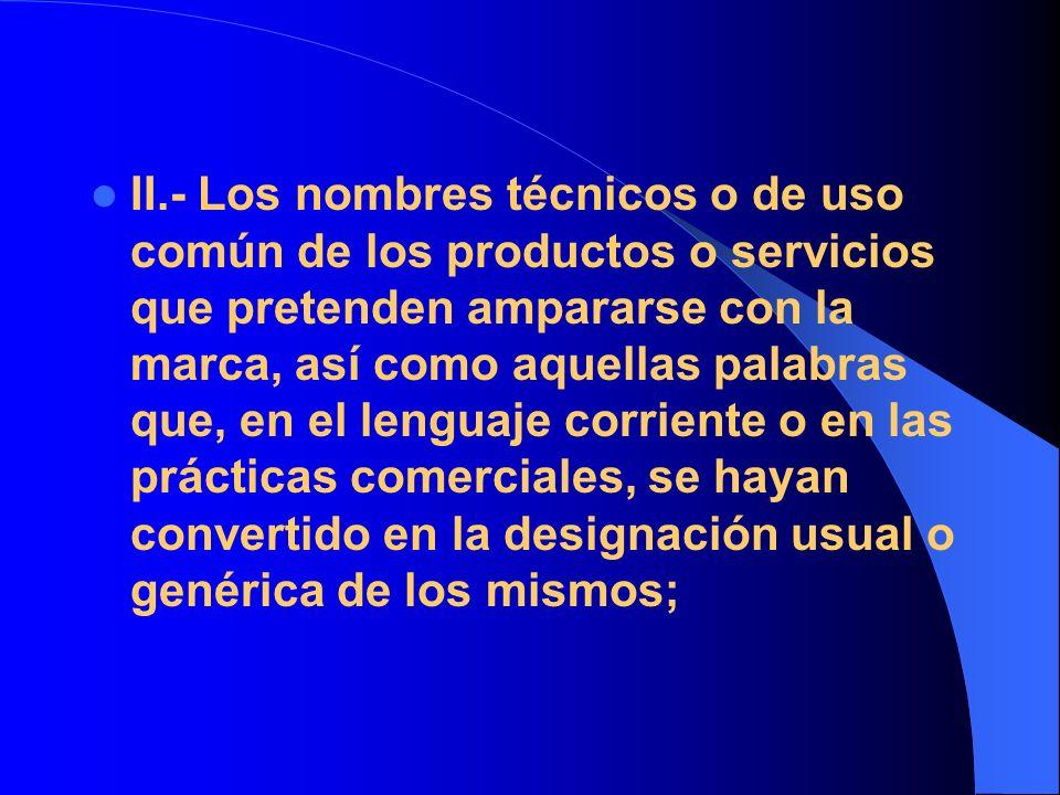 II.- Los nombres técnicos o de uso común de los productos o servicios que pretenden ampararse con la marca, así como aquellas palabras que, en el leng