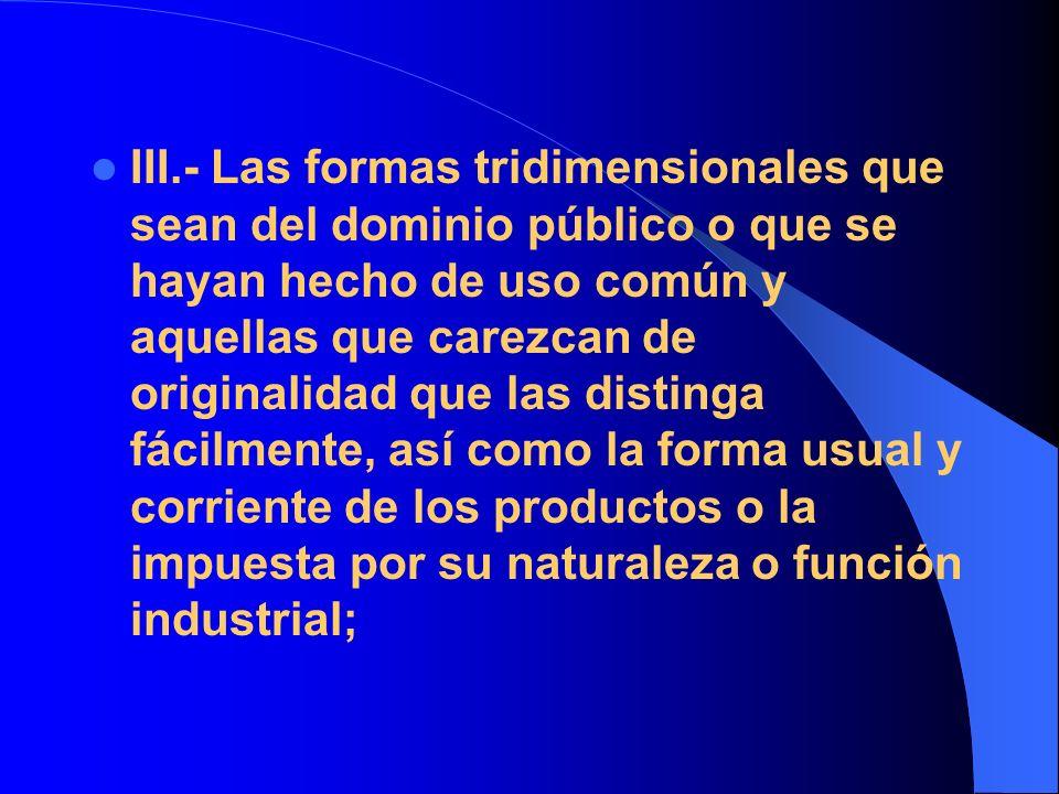 III.- Las formas tridimensionales que sean del dominio público o que se hayan hecho de uso común y aquellas que carezcan de originalidad que las disti