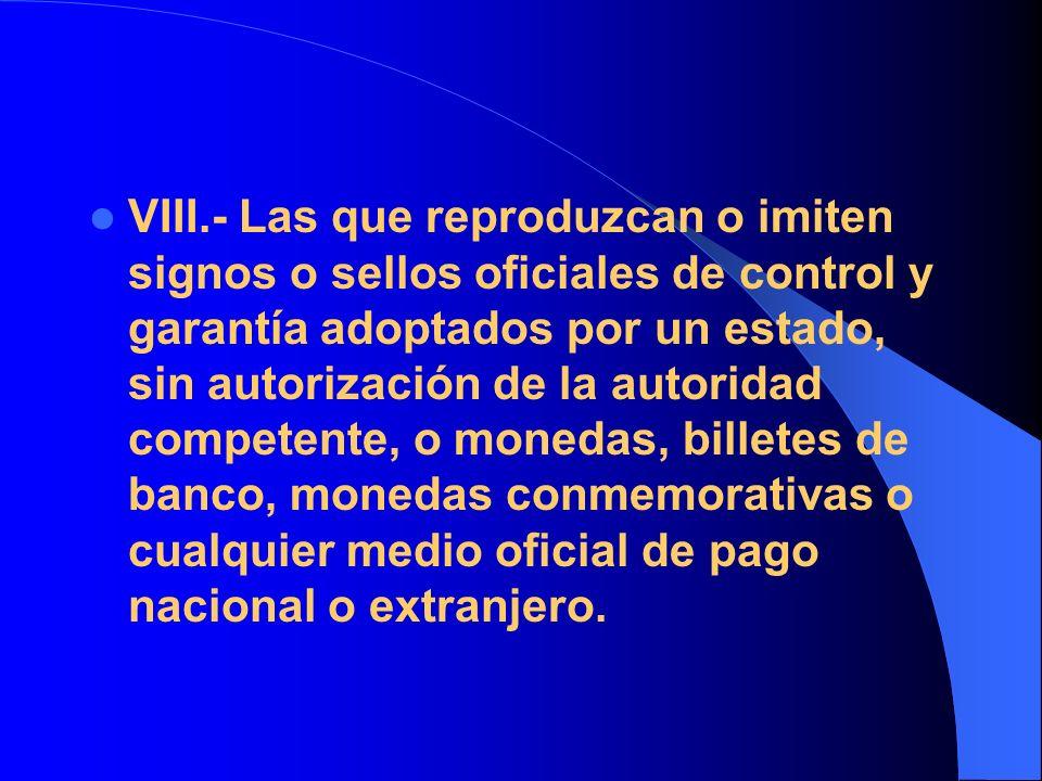VIII.- Las que reproduzcan o imiten signos o sellos oficiales de control y garantía adoptados por un estado, sin autorización de la autoridad competen