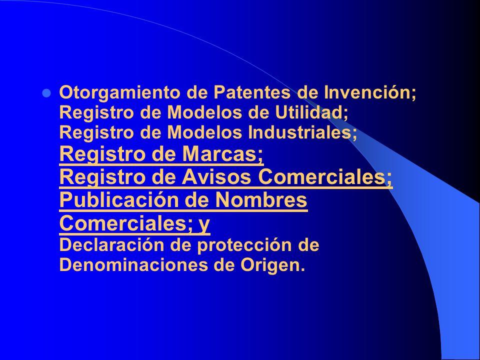 Otorgamiento de Patentes de Invención; Registro de Modelos de Utilidad; Registro de Modelos Industriales; Registro de Marcas; Registro de Avisos Comer