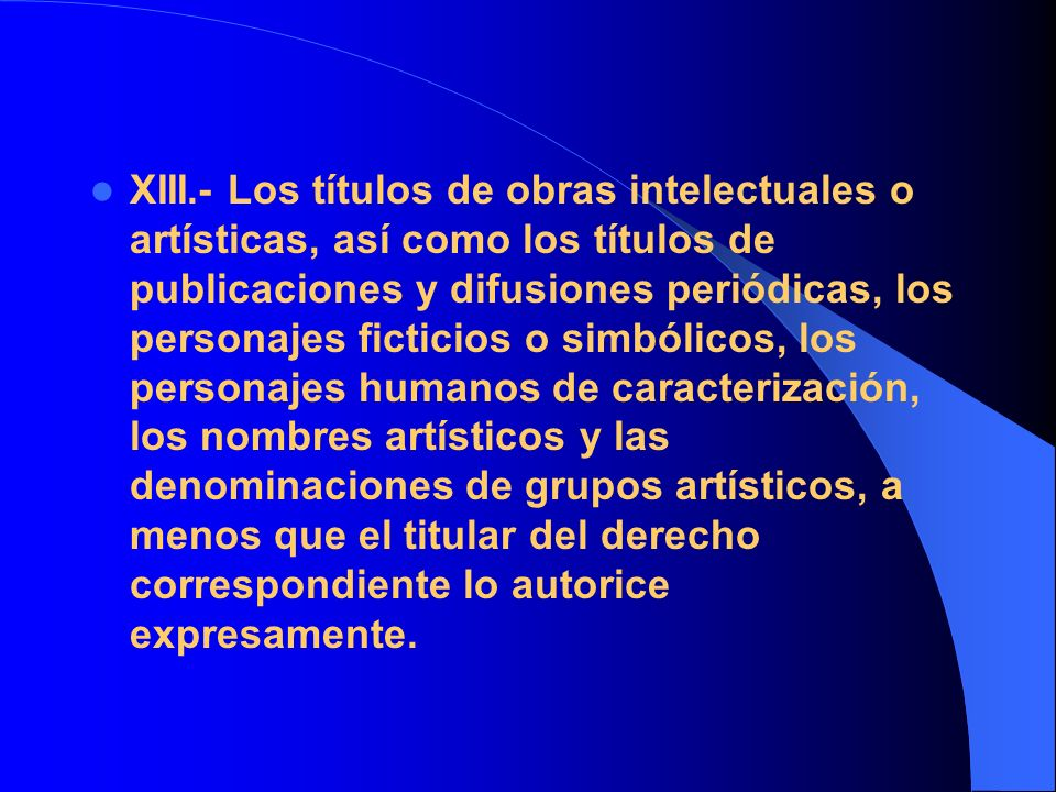 XIII.- Los títulos de obras intelectuales o artísticas, así como los títulos de publicaciones y difusiones periódicas, los personajes ficticios o simb