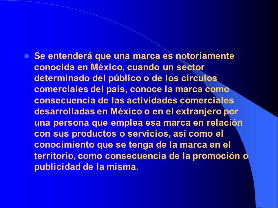 Se entenderá que una marca es notoriamente conocida en México, cuando un sector determinado del público o de los círculos comerciales del país, conoce