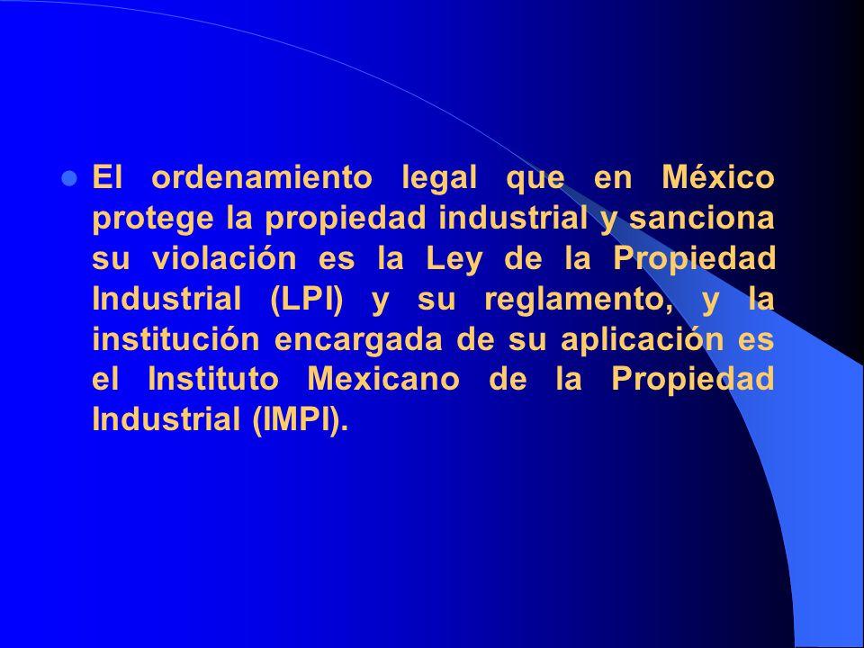 El ordenamiento legal que en México protege la propiedad industrial y sanciona su violación es la Ley de la Propiedad Industrial (LPI) y su reglamento