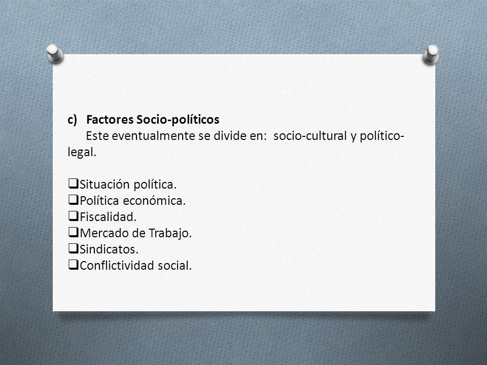 c) Factores Socio-políticos Este eventualmente se divide en: socio-cultural y político- legal. Situación política. Política económica. Fiscalidad. Mer