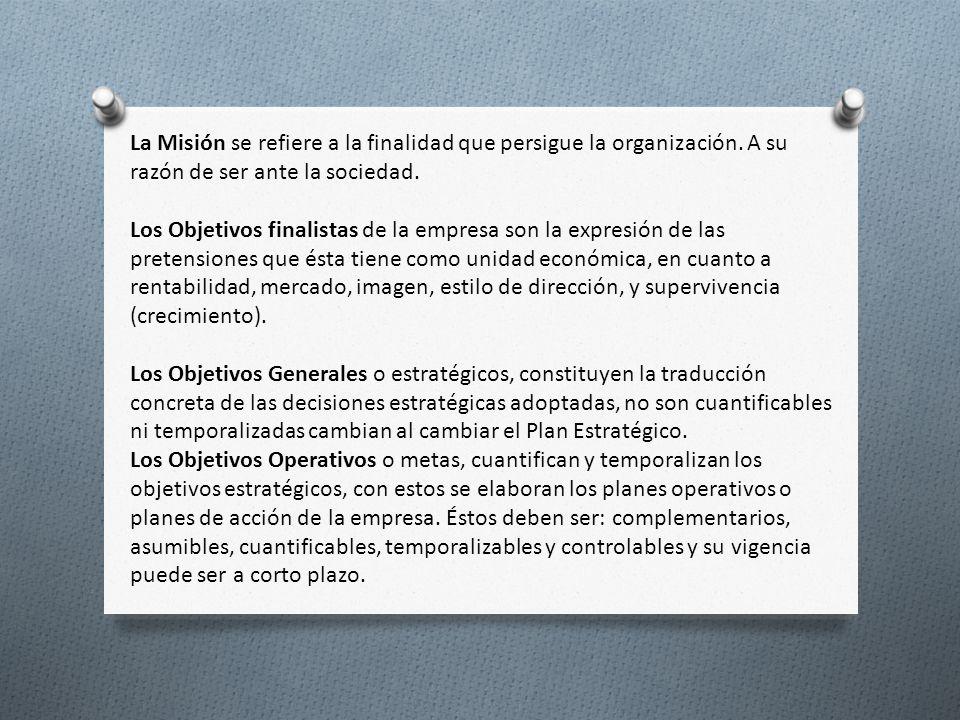 La Misión se refiere a la finalidad que persigue la organización. A su razón de ser ante la sociedad. Los Objetivos finalistas de la empresa son la ex