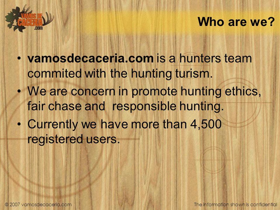 © 2007 vamosdecaceria.com What is our goal.