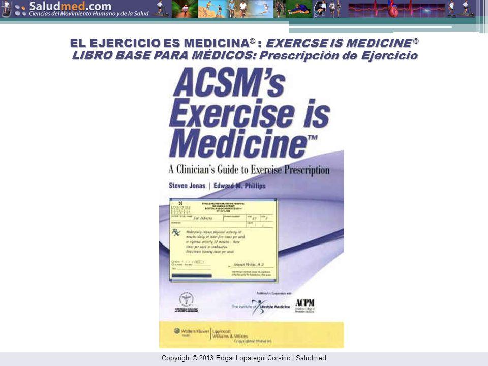 Copyright © 2013 Edgar Lopategui Corsino | Saludmed EL EJERCICIO ES MEDICINA ® : EXERCSE IS MEDICINE ® DIRECCIÓN DEL SITIO WEB: http://exerciseismedic