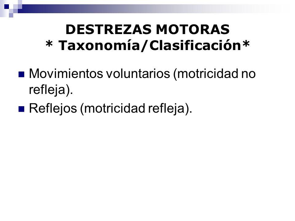 DESTREZAS MOTORAS * Taxonomía/Clasificación* Movimientos voluntarios (motricidad no refleja). Reflejos (motricidad refleja).