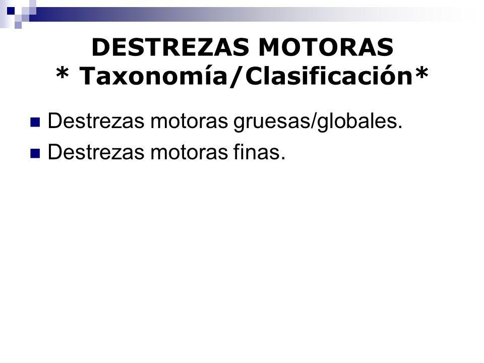 DESTREZAS MOTORAS * Taxonomía/Clasificación* Destrezas motoras gruesas/globales. Destrezas motoras finas.