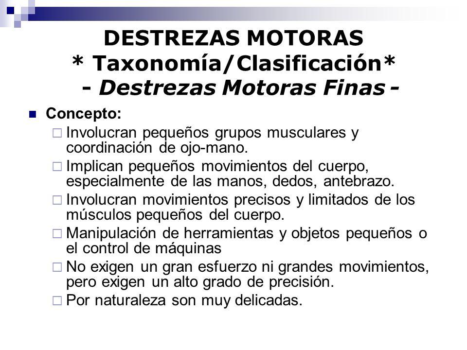DESTREZAS MOTORAS * Taxonomía/Clasificación* - Destrezas Motoras Finas - Concepto: Involucran pequeños grupos musculares y coordinación de ojo-mano. I