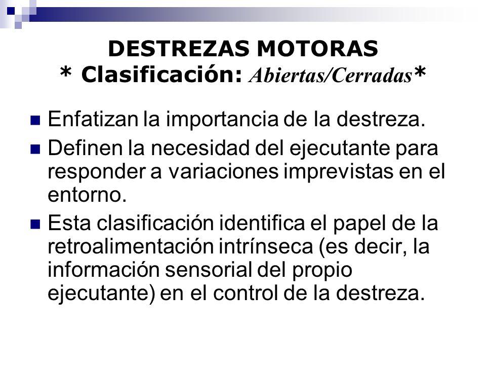 DESTREZAS MOTORAS * Clasificación: Abiertas/Cerradas * Enfatizan la importancia de la destreza. Definen la necesidad del ejecutante para responder a v