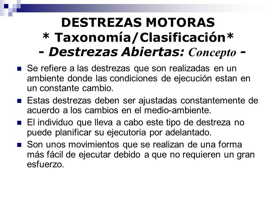 DESTREZAS MOTORAS * Taxonomía/Clasificación* - Destrezas Abiertas: Concepto - Se refiere a las destrezas que son realizadas en un ambiente donde las c