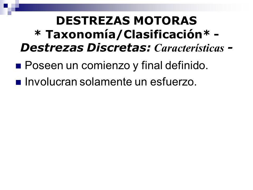 DESTREZAS MOTORAS * Taxonomía/Clasificación* - Destrezas Discretas: Características - Poseen un comienzo y final definido. Involucran solamente un esf