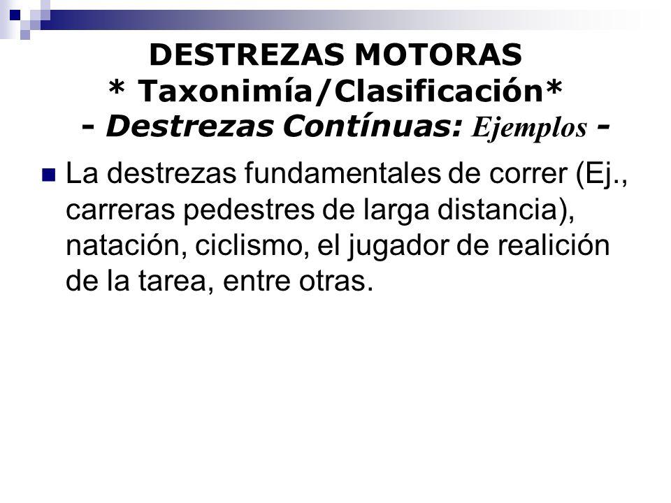 DESTREZAS MOTORAS * Taxonimía/Clasificación* - Destrezas Contínuas: Ejemplos - La destrezas fundamentales de correr (Ej., carreras pedestres de larga