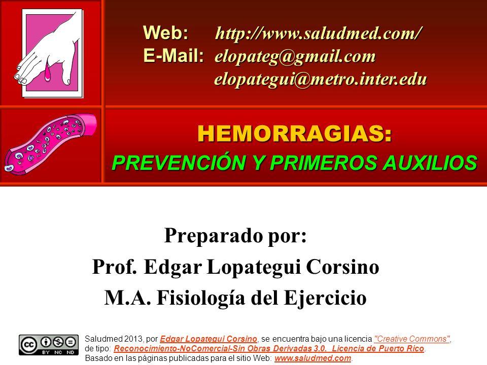HEMORRAGIAS: PREVENCIÓN Y PRIMEROS AUXILIOS Web: http://www.saludmed.com/ E-Mail: elopateg@gmail.com elopategui@metro.inter.edu Preparado por: Prof. E