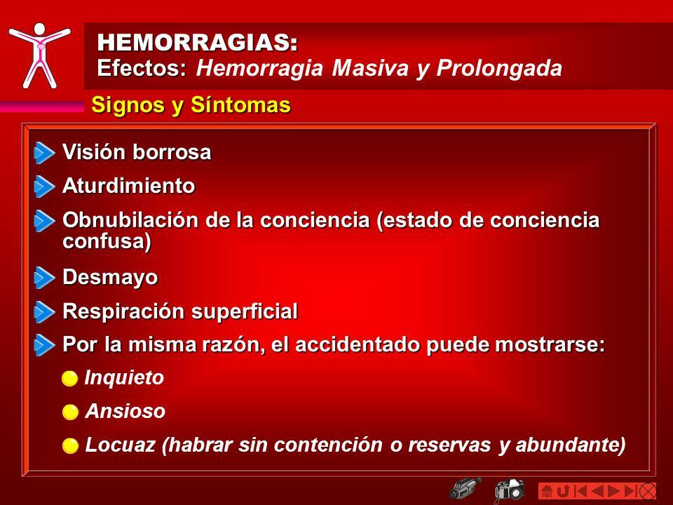 HEMORRAGIAS: Efectos: Efectos: Hemorragia Masiva y Prolongada Visión borrosa Aturdimiento Signos y Síntomas Por la misma razón, el accidentado puede m