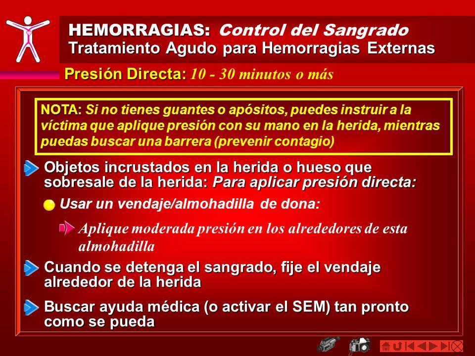 HEMORRAGIAS: HEMORRAGIAS: Control del Sangrado Tratamiento Agudo para Hemorragias Externas Presión Directa: Presión Directa: 10 - 30 minutos o más Cua