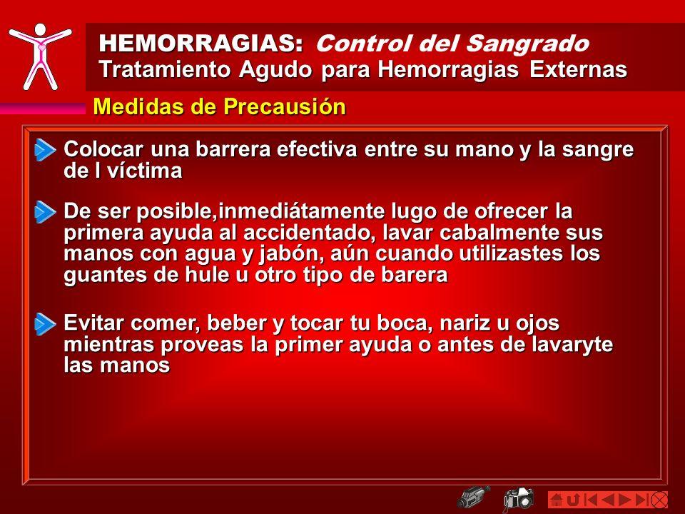 HEMORRAGIAS: HEMORRAGIAS: Control del Sangrado Tratamiento Agudo para Hemorragias Externas Medidas de Precausión Colocar una barrera efectiva entre su