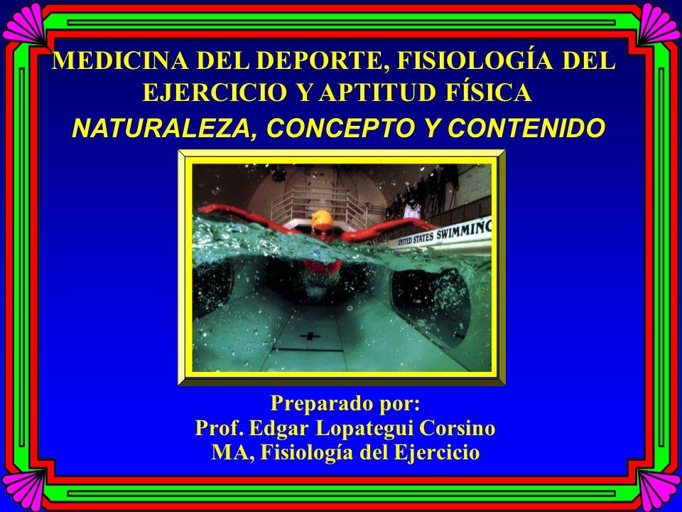 Preparado por: Prof. Edgar Lopategui Corsino MA, Fisiología del Ejercicio MEDICINA DEL DEPORTE, FISIOLOGÍA DEL EJERCICIO Y APTITUD FÍSICA NATURALEZA,
