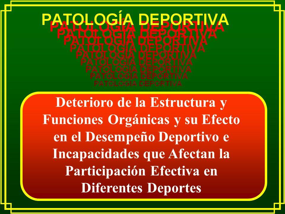 Deterioro de la Estructura y Funciones Orgánicas y su Efecto en el Desempeño Deportivo e Incapacidades que Afectan la Participación Efectiva en Difere