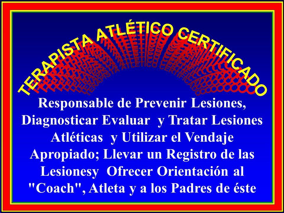 Responsable de Prevenir Lesiones, Diagnosticar Evaluar y Tratar Lesiones Atléticas y Utilizar el Vendaje Apropiado; Llevar un Registro de las Lesiones