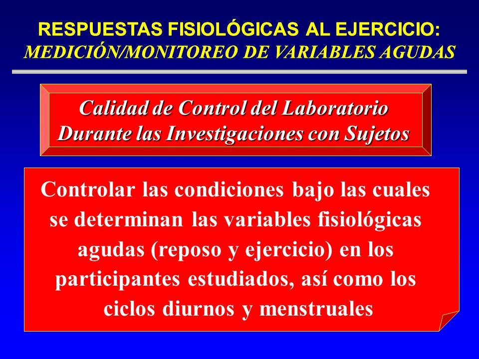 RESPUESTAS FISIOLÓGICAS AL EJERCICIO: MEDICIÓN/MONITOREO DE VARIABLES AGUDAS Controlar las condiciones bajo las cuales se determinan las variables fis