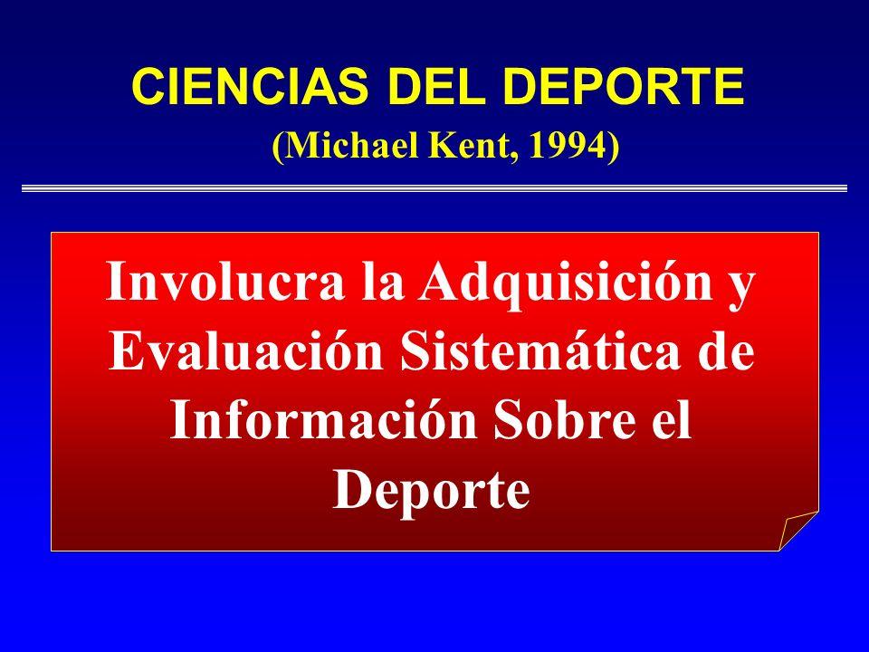 CIENCIAS DEL DEPORTE Involucra la Adquisición y Evaluación Sistemática de Información Sobre el Deporte (Michael Kent, 1994)