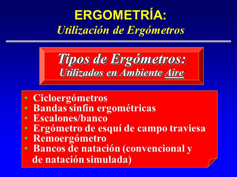 ERGOMETRÍA: Utilización de Ergómetros Cicloergómetros Bandas sinfín ergométricas Escalones/banco Ergómetro de esquí de campo traviesa Remoergómetro Ba