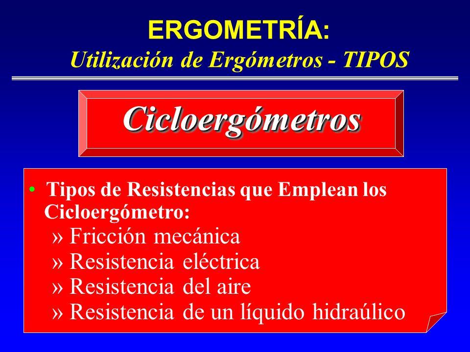 ERGOMETRÍA: Utilización de Ergómetros - TIPOS CicloergómetrosCicloergómetros Tipos de Resistencias que Emplean los Cicloergómetro: » Fricción mecánica