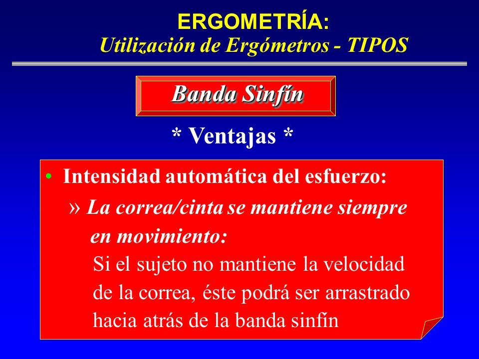 ERGOMETRÍA: Utilización de Ergómetros - TIPOS Banda Sinfín Intensidad automática del esfuerzo: » La correa/cinta se mantiene siempre en movimiento: Si