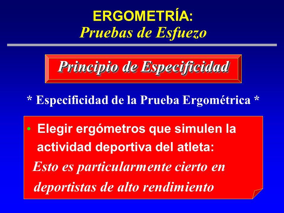 ERGOMETRÍA: Pruebas de Esfuezo Principio de Especificidad Elegir ergómetros que simulen la actividad deportiva del atleta: Esto es particularmente cie