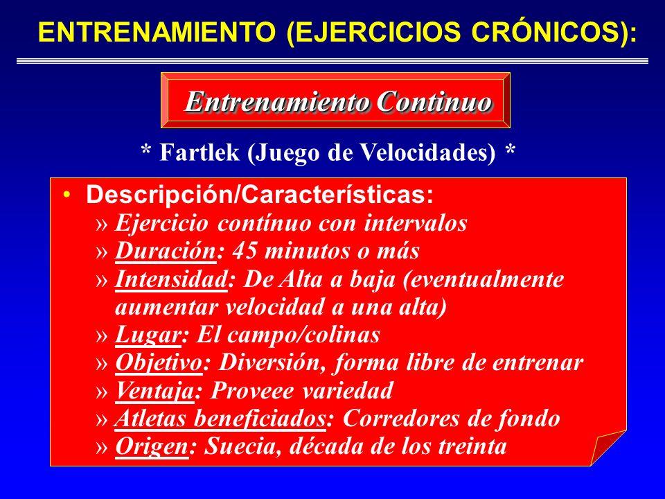 Descripción/Características: » Ejercicio contínuo con intervalos » Duración: 45 minutos o más » Intensidad: De Alta a baja (eventualmente aumentar vel