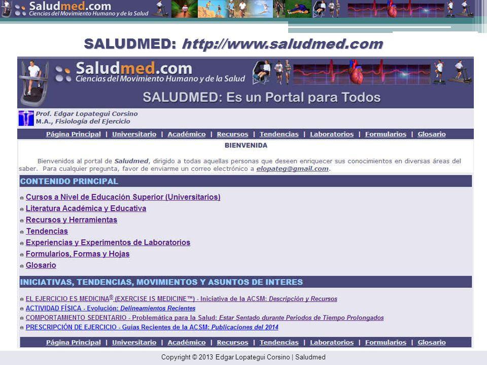 Copyright © 2013 Edgar Lopategui Corsino   Saludmed SALUDMED: http://www.saludmed.com